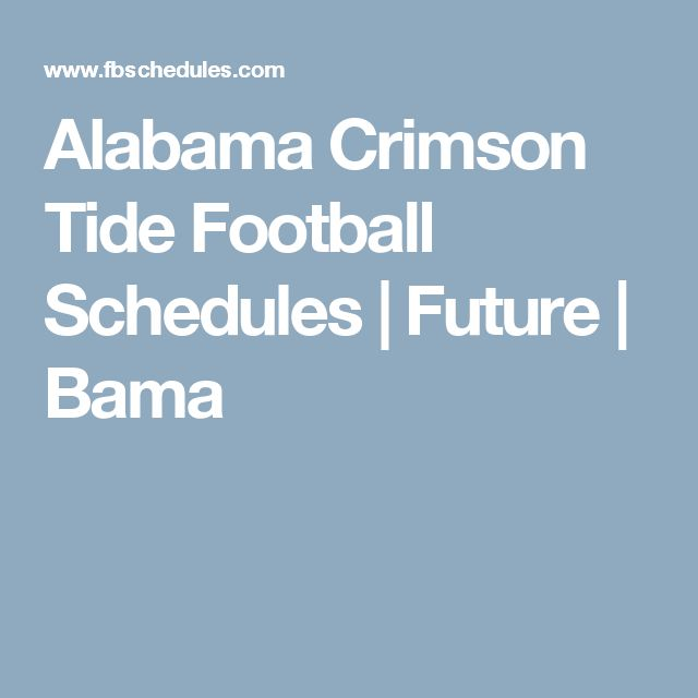 Alabama Crimson Tide Football Schedules | Future | Bama