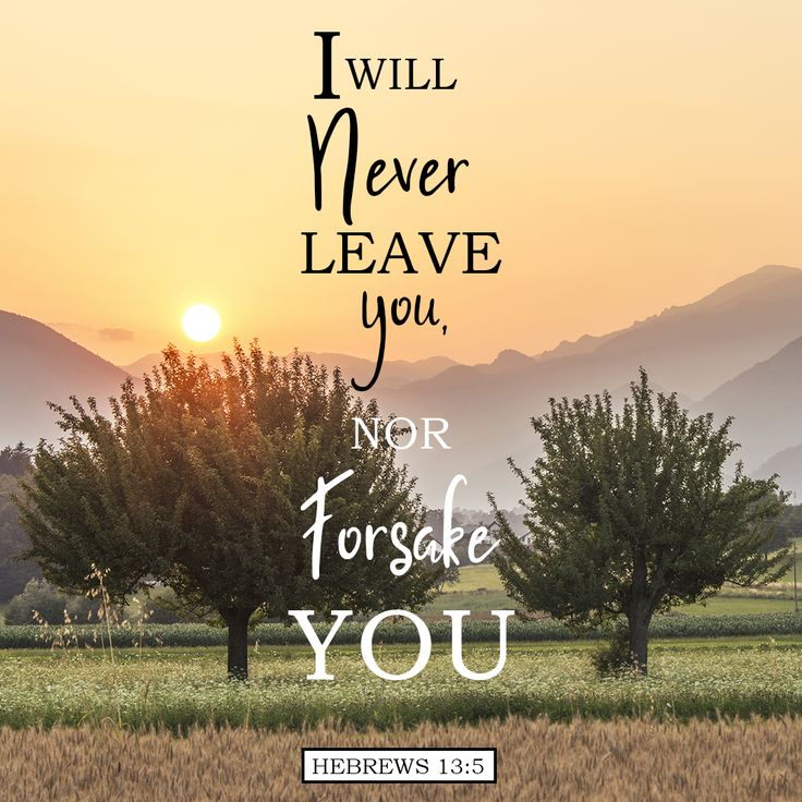 """I will never leave you, nor forsake you."""