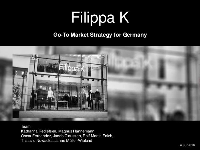Filippa K Go-To Market Strategy for Germany Team: Katharina Redlefsen, Magnus Hannemann, Oscar Fernandez, Jacob Claussen, ...
