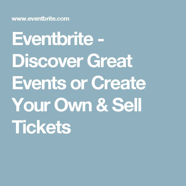 Eventbrite - Discover Great Events or Create Your Own & Sell Tickets