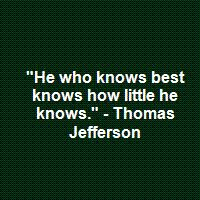 Thomas Jefferson quote and the longer we live the more we accept that this is so.