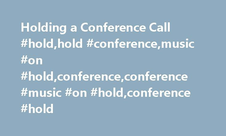 Holding a Conference Call #hold,hold #conference,music #on #hold,conference,conference #music #on #hold,conference #hold http://pakistan.nef2.com/holding-a-conference-call-holdhold-conferencemusic-on-holdconferenceconference-music-on-holdconference-hold/  # Holding a Conference Call Using the HOLD key you can put a conference call on hold in the same way as you can for a normal call. The appearance key for the conference call will show a fast flashing green lamp. To take the conference call…