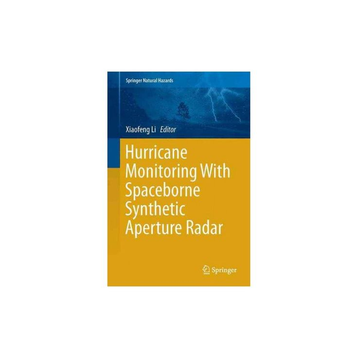 Hurricane Monitoring With Spaceborne Synthetic Aperture Radar (Hardcover)