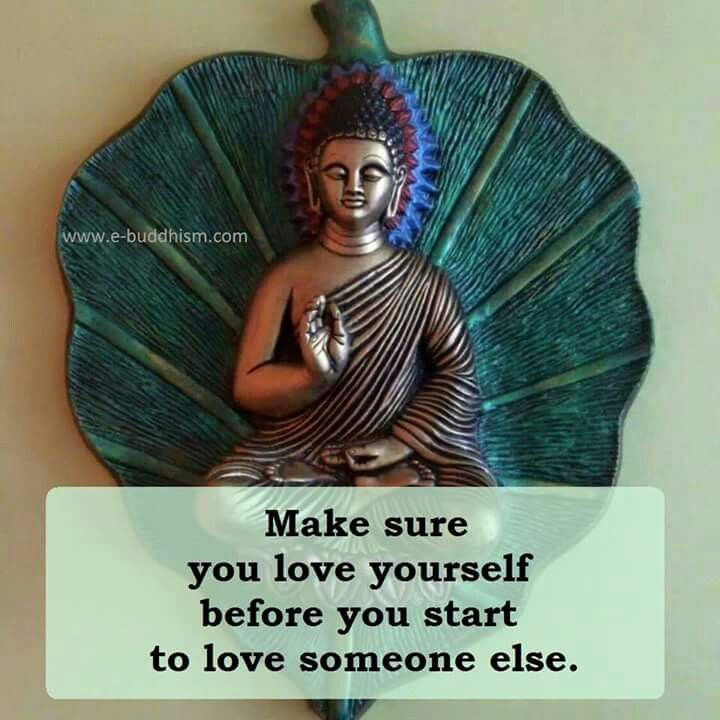 Make sure you love yourself before you start to love someone else.