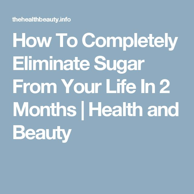How To Completely Eliminate Sugar From Your Life In 2 Months   Health and Beauty