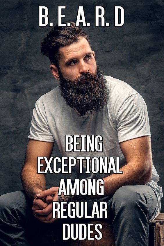 B. E. A. R. D. Being Exceptional Among Regular Dudes From Beardoholic.com