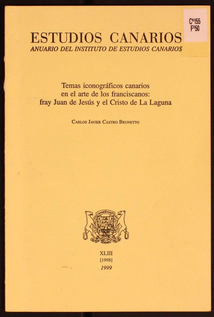 Temas iconográficos canarios en el arte de los franciscanos : fray Juan de Jesús y el Cristo de La Laguna / Carlos Javier Castro Brunetto.1999. http://absysnetweb.bbtk.ull.es/cgi-bin/abnetopac01?TITN=211452