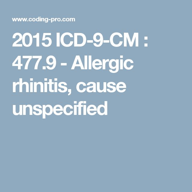 2015 ICD-9-CM : 477.9 - Allergic rhinitis, cause unspecified