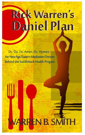 From the Lighthouse BlogNEW PRINT BOOKLET TRACT: Rick Warren's Daniel Plan – The New Age/Eastern Meditation Doctors Behind the Saddleback Health