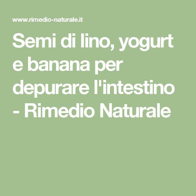 Semi di lino, yogurt e banana per depurare l'intestino - Rimedio Naturale
