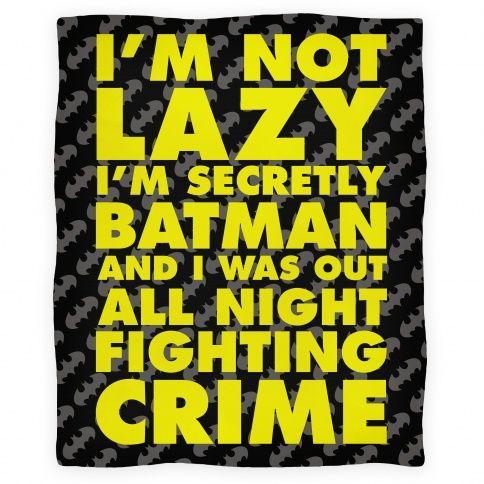 I'm Not Lazy I'm Secretly Batman Blanket I NEED THIS...except I would never admit my secret identity