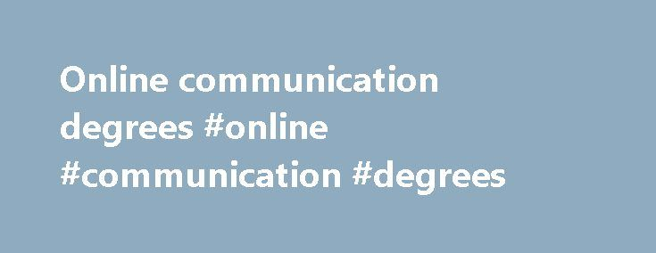 Online communication degrees #online #communication #degrees http://zambia.remmont.com/online-communication-degrees-online-communication-degrees/  # Communication The Johns Hopkins MA in Communication provides a cutting-edge curriculum that integrates digital technology with innovative strategic communication and strong writing skills. The program offers concentrations in public and media relations, political communication, health communication, digital communication, corporate/non-profit…