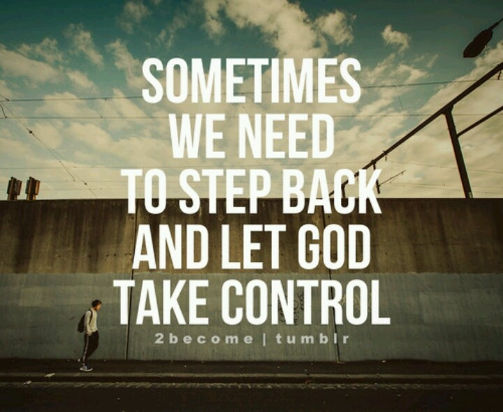 I Must Always Step Back And Let God Be In Control