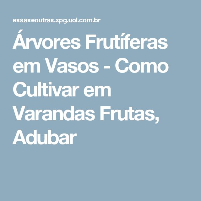 Árvores Frutíferas em Vasos - Como Cultivar em Varandas Frutas, Adubar