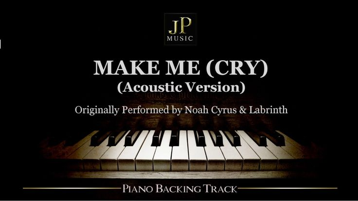 Make Me (Cry) [Acoustic Version] by Noah Cyrus ft. Labrinth - Piano Acco...