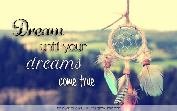 Dream until your dreams come true.  #come #dream #dreams #dreaming #quotes #true #until