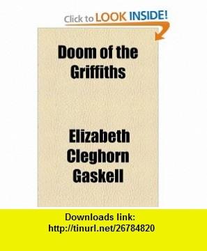 Doom of the Griffiths (9781153602464) Elizabeth Cleghorn Gaskell , ISBN-10: 1153602466  , ISBN-13: 978-1153602464 ,  , tutorials , pdf , ebook , torrent , downloads , rapidshare , filesonic , hotfile , megaupload , fileserve