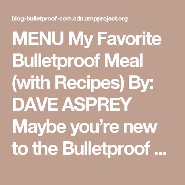 """MENU My Favorite Bulletproof Meal (with Recipes) By: DAVE ASPREY Maybe you're new to the Bulletproof Diet. Or maybe you've eaten this way for months and you want to add an amazing dish to your menu that will enhance your performance without taking hours to prepare. Either way, you'll want to check this out. My absolute favorite dish at the Bulletproof Cafe in Santa Monica, California is something called """"The Steak Bowl."""" Watch this video to find out why. But be warned, there's a quiz at ..."""