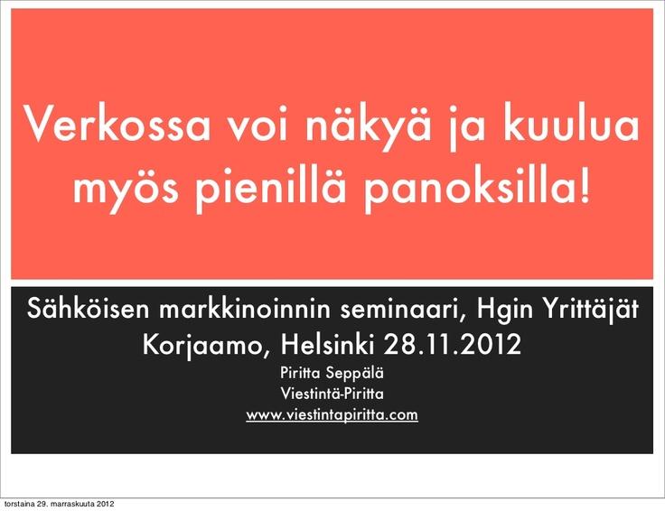 """""""Pienen yrityksen verkkomarkkinointi - 8 vinkkiä"""" on esitykseni Helsingin Yrittäjien nuorten yrittäjien seminaarista Korjaamolta 29.11.12. Esityksessä kerrotaan, miten voi markkinoida vähillä resursseilla verkossa."""