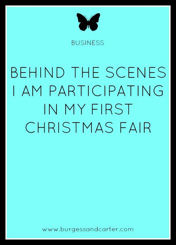 BEHIND THE SCENES-I AM PARTICIPATING IN MY FIRST CHRISTMAS FAIR
