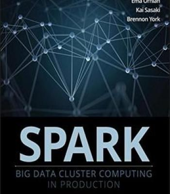 Spark: Big Data Cluster Computing In Production PDF