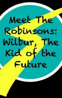 meet the robinsons wilbur love story quotev