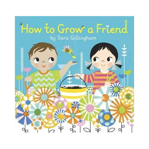 Leo & Bella |   How to Grow A Friend by Sara Gillingham