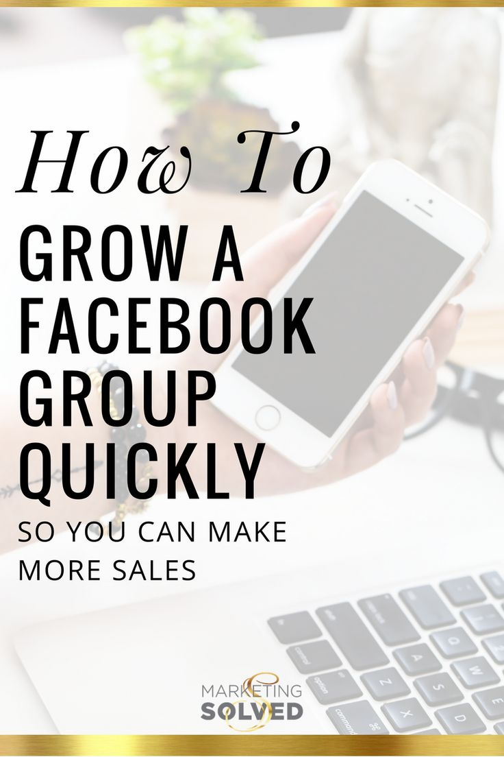Awesome advice on How to Grow a Facebook Group Quickly so you can make more sales. From MarketingSolved.com