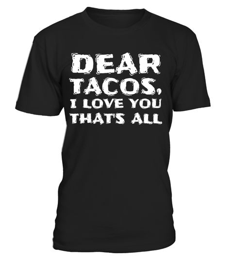 "# Dear Tacos, I Love You That's All- Funny Gift T-Shirt .  Special Offer, not available in shops      Comes in a variety of styles and colours      Buy yours now before it is too late!      Secured payment via Visa / Mastercard / Amex / PayPal      How to place an order            Choose the model from the drop-down menu      Click on ""Buy it now""      Choose the size and the quantity      Add your delivery address and bank details      And that's it!      Tags: Makes a great gift. A festive…"