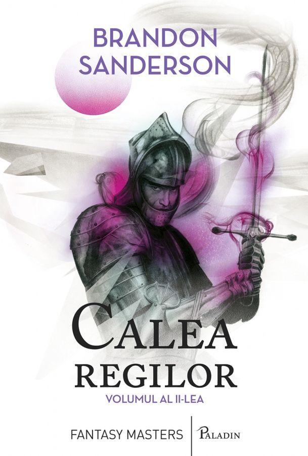 PALADIN 27-Brandon Sanderson - Calea regilor (The Way of Kings), vol.2, 2015 traducere Ana-Veronica Mircea