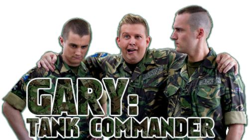 Gary: Tank Commander - - comedy - (Greg McHugh) Each episode is about the lives of Gary and his three British Army friends after they have returned home to Scotland from military deployments. The first series follows the foursome's service in Iraq, while the second takes place after their time in Afghanistan.[