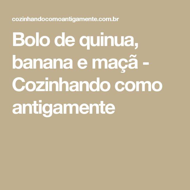 Bolo de quinua, banana e maçã - Cozinhando como antigamente