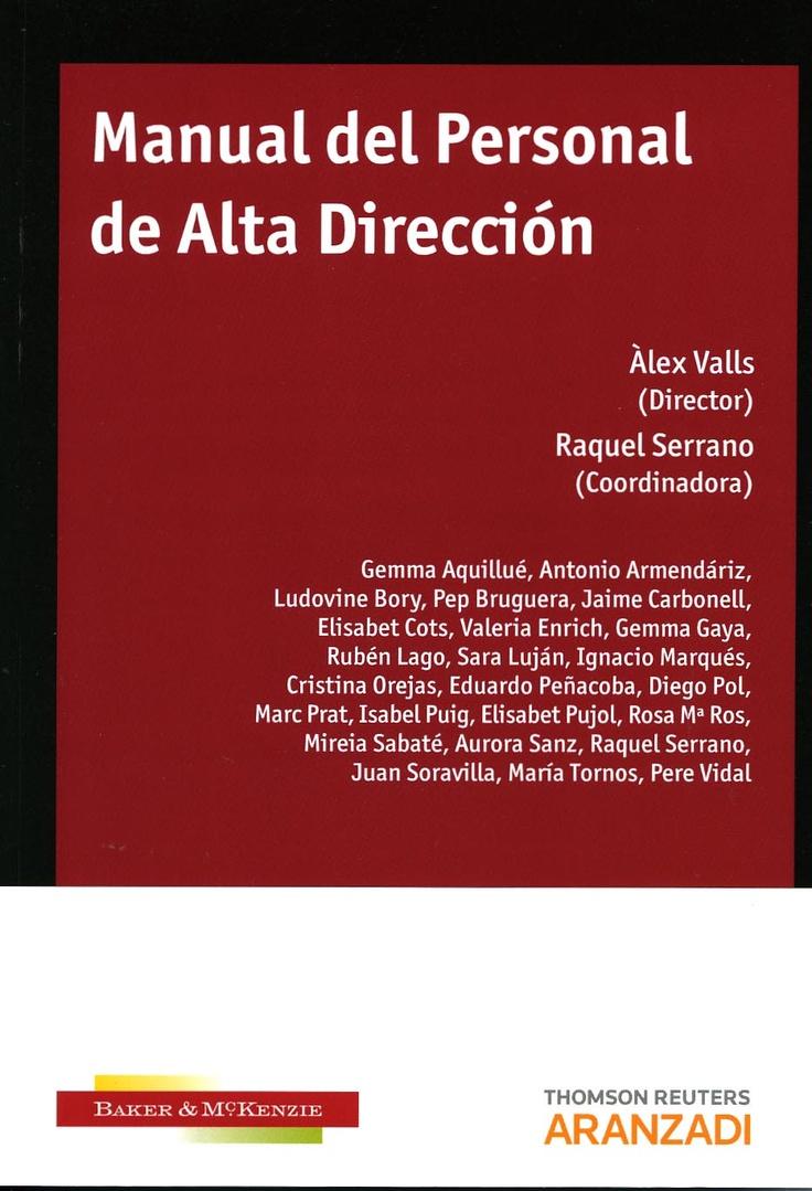 Manual del personal de alta dirección / Àlex Valls (director) ; Raquel Serrano (coordinadora) ; (autores) Gemma Aquillué... [et al.]. - Cizur Menor (Navarra) : Aranzadi, 2012