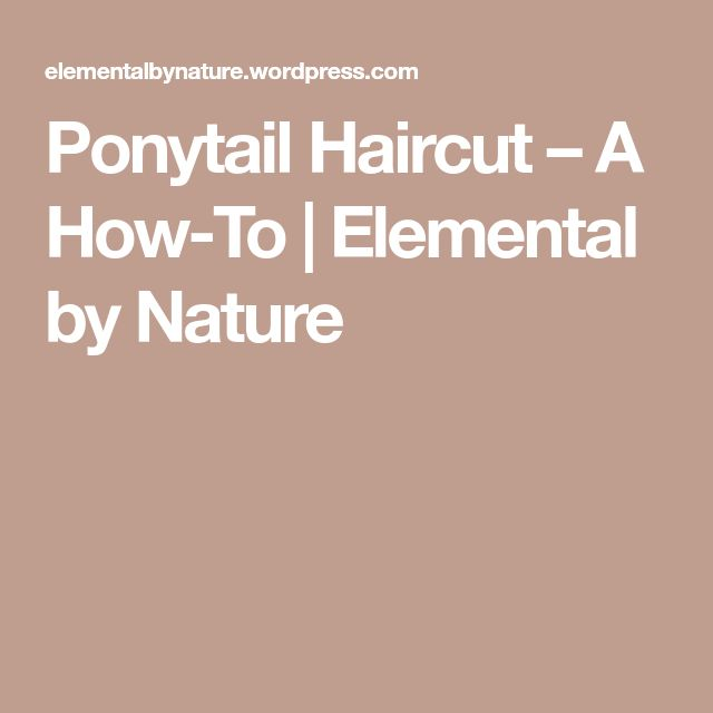 Ponytail Haircut – A How-To | Elemental by Nature