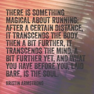 """""""There is something magical about running. After a certain distance, it transcends the body. Then, a bit further, it transcends the mind. A bit further yet, and what you have before you, laid bare, is the soul"""" - Kristin Armstrong #runningquotes #motivation"""