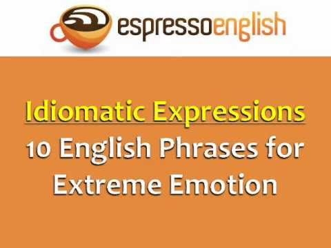 Idiomatic Expressions: 10 English Phrases for Extreme Emotion