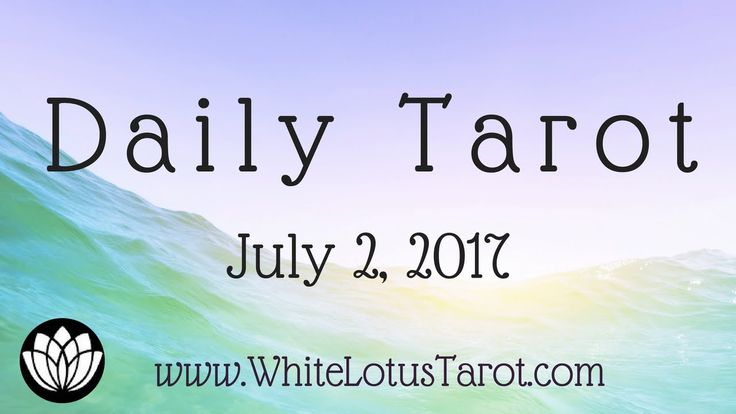 Daily #Tarot Reading #July 2 2017 an #Intuitive Life Coaching by White Lotu...