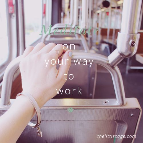 Meditate on your way to work on public transport. Set a clear and calm tone for your day by listening to a guided meditation with your eyes closed. #practicaltips #intuitiveliving #intuition #spirit #soul #meditate #meditation #transport #bus #work For more practical tips for intuitive living, visit www.thelittlesage.com