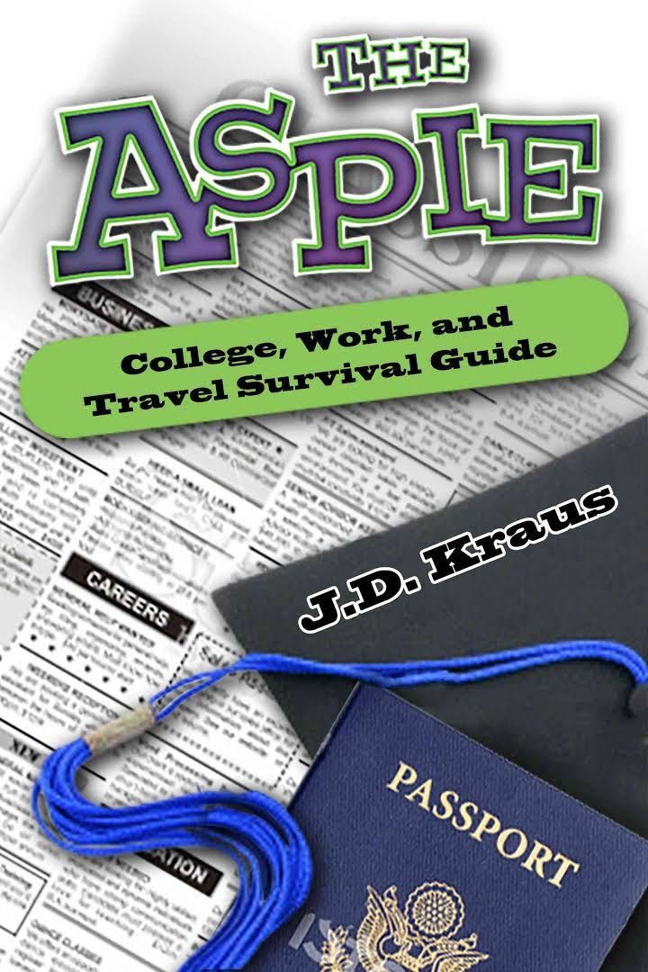 Review - The #Aspie College, Work & Travel Survival Guide by J.D. Kraus - Aspie guide for transitioning to adult life: higher education or work, job hunting, interviews, relationships, budgeting, living on your own, traveling, etc