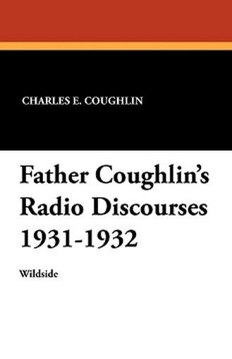Father Coughlin's Radio Discourses 1931-1932, by Charles E. Coughlin (Paperback)