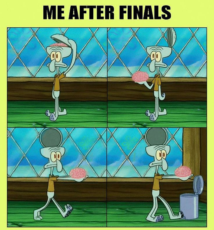 I feel like that now and I'm not even in finals week yet