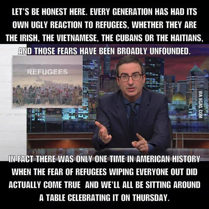 John Oliver's excellent takedown of the fear about Syrian refugees, that last part referring to Thanksgiving for those of you in the future - 9GAG