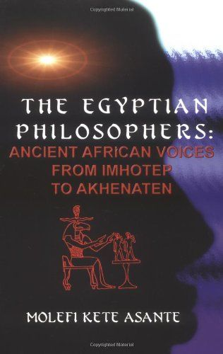 Bestseller Books Online The Egyptian Philosophers: Ancient African Voices from Imhotep to Akhenaten Molefi Kente Asante, Molefi Kete Asante $9.96  - http://www.ebooknetworking.net/books_detail-0913543667.html