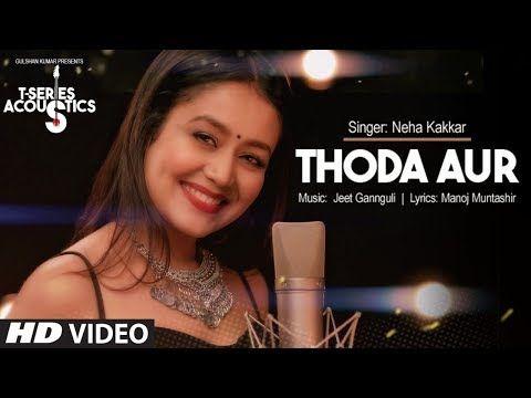 Thoda Aur ,,lovely Song I T-Series Acoustics | Neha Kakkar | T ...