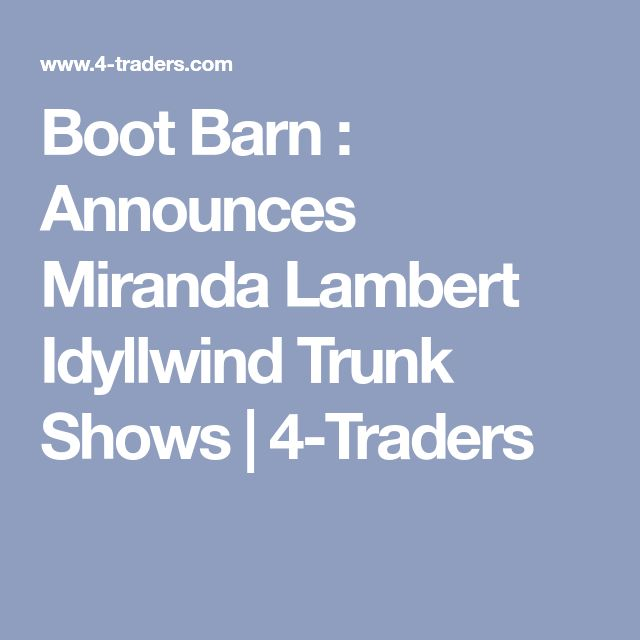 Boot Barn : Announces Miranda Lambert Idyllwind Trunk Shows | 4-Traders