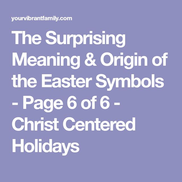 The Surprising Meaning & Origin of the Easter Symbols - Page 6 of 6 - Christ Centered Holidays