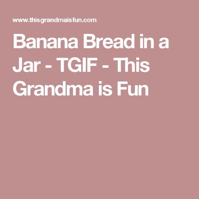 Banana Bread in a Jar - TGIF - This Grandma is Fun