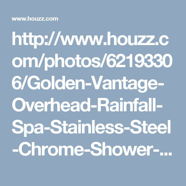 http://www.houzz.com/photos/62193306/Golden-Vantage-Overhead-Rainfall-Spa-Stainless-Steel-Chrome-Shower-Panel-contemporary-shower-panels-and-columns
