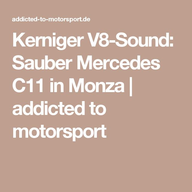 Kerniger V8-Sound: Sauber Mercedes C11 in Monza   addicted to motorsport