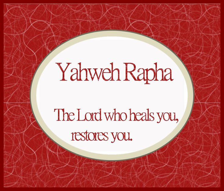 Hebrew names of God and their meanings from the Bible Yahweh Rapha - Yahweh who heals Jeremiah 30:17